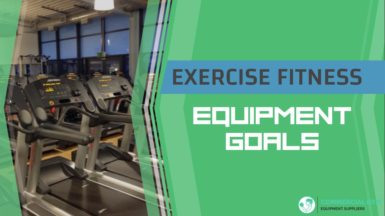 Exercise fitness equipment goals